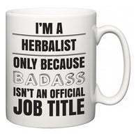I'm A Herbalist but only because BADASS isn't an official job title  Mug