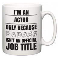 I'm A Actor but only because BADASS isn't an official job title  Mug