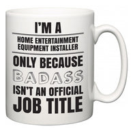I'm A Home Entertainment Equipment Installer but only because BADASS isn't an official job title  Mug
