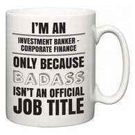 I'm A Investment banker - corporate finance but only because BADASS isn't an official job title  Mug
