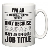 I'm A IT technical support officer but only because BADASS isn't an official job title  Mug