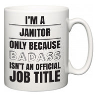I'm A Janitor but only because BADASS isn't an official job title  Mug