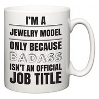 I'm A Jewelry Model but only because BADASS isn't an official job title  Mug