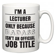 I'm A Lecturer but only because BADASS isn't an official job title  Mug