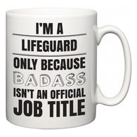 I'm A Lifeguard but only because BADASS isn't an official job title  Mug