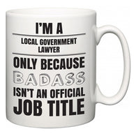 I'm A Local government lawyer but only because BADASS isn't an official job title  Mug