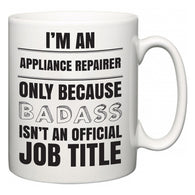 I'm A Appliance Repairer but only because BADASS isn't an official job title  Mug
