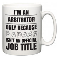 I'm A Arbitrator but only because BADASS isn't an official job title  Mug
