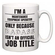 I'm A Maintenance Equipment Operator but only because BADASS isn't an official job title  Mug