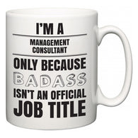 I'm A Management consultant but only because BADASS isn't an official job title  Mug