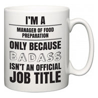 I'm A Manager of Food Preparation but only because BADASS isn't an official job title  Mug