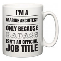 I'm A Marine Architect but only because BADASS isn't an official job title  Mug