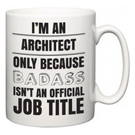 I'm A Architect but only because BADASS isn't an official job title  Mug