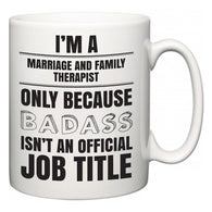I'm A Marriage and Family Therapist but only because BADASS isn't an official job title  Mug