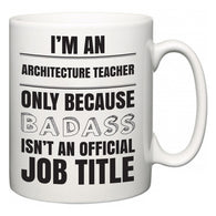 I'm A Architecture Teacher but only because BADASS isn't an official job title  Mug