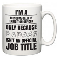 I'm A Museum/gallery exhibition officer but only because BADASS isn't an official job title  Mug