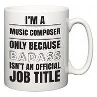 I'm A Music Composer but only because BADASS isn't an official job title  Mug