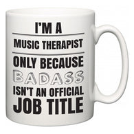 I'm A Music therapist but only because BADASS isn't an official job title  Mug