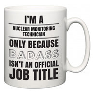 I'm A Nuclear Monitoring Technician but only because BADASS isn't an official job title  Mug