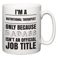 I'm A Nutritional therapist but only because BADASS isn't an official job title  Mug
