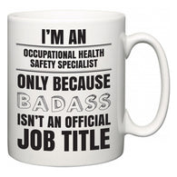 I'm A Occupational Health Safety Specialist but only because BADASS isn't an official job title  Mug