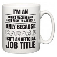 I'm A Office Machine and Cash Register Servicer but only because BADASS isn't an official job title  Mug