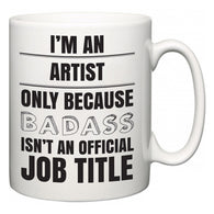 I'm A Artist but only because BADASS isn't an official job title  Mug