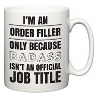 I'm A Order Filler but only because BADASS isn't an official job title  Mug
