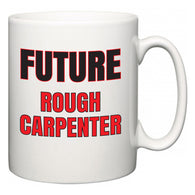 Future Rough Carpenter  Mug