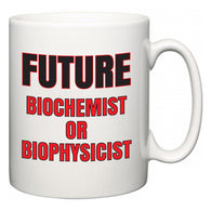 Future Biochemist or Biophysicist  Mug