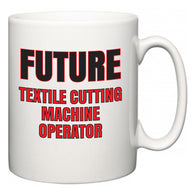 Future Textile Cutting Machine Operator  Mug