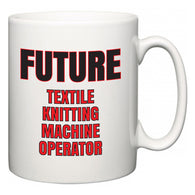 Future Textile Knitting Machine Operator  Mug