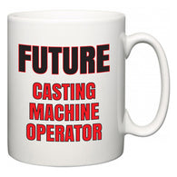 Future Casting Machine Operator  Mug