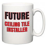 Future Ceiling Tile Installer  Mug