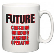 Future Crushing Grinding Machine Operator  Mug
