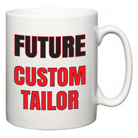 Future Custom Tailor  Mug