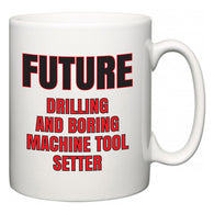 Future Drilling and Boring Machine Tool Setter  Mug