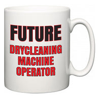 Future Drycleaning Machine Operator  Mug