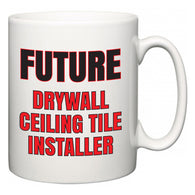 Future Drywall Ceiling Tile Installer  Mug