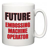 Future Embossing Machine Operator  Mug
