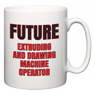 Future Extruding and Drawing Machine Operator  Mug