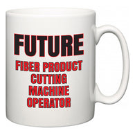 Future Fiber Product Cutting Machine Operator  Mug
