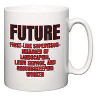 Future First-Line Supervisor-Manager of Landscaping, Lawn Service, and Groundskeeping Worker  Mug