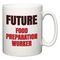 Future Food Preparation Worker  Mug