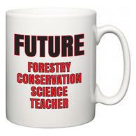 Future Forestry Conservation Science Teacher  Mug