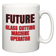 Future Glass Cutting Machine Operator  Mug