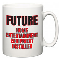 Future Home Entertainment Equipment Installer  Mug