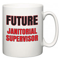 Future Janitorial Supervisor  Mug