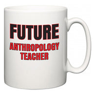 Future Anthropology Teacher  Mug