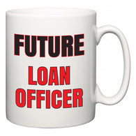 Future Loan Officer  Mug